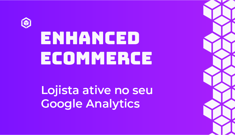 Enhanced Ecommerce! Lojista ative no seu Google Analytics